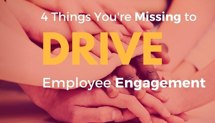 4 Things You're Missing to Drive Employee Engagement